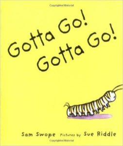 Gotta Go, Gotta Go written by Sam Swope and illustrated by Sue Riddle.